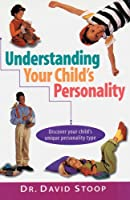 Understanding Your Child's Personality: Discover Your Child's Unique Personality Type