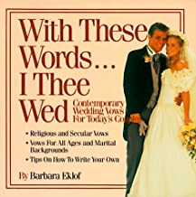 With These Words...I Thee Wed: Contemporary Wedding Vows for Today's Couples