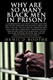 WHY ARE SO MANY BLACK MEN IN PRISON? A Comprehensive Account Of How And Why The Prison Industry Has Become A Predatory Entity In The Lives Of African-American ... The Largest Prison System In The World.