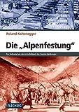 ZEITGESCHICHTE - Die Alpenfestung - Der Kampf um das letzte Bollwerk des Zweiten Weltkrieges