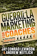 Guerrilla Marketing for Coaches by Levinson, Jay Conrad, Neitlich, Andrew. (Morgan James Publishing,2012) [Paperback]