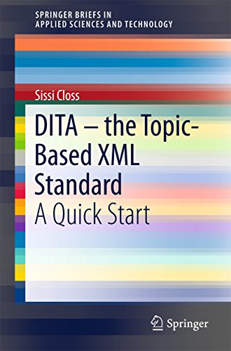 DITA – the Topic-Based XML Standard: A Quick Start (SpringerBriefs in Applied Sciences and Technology) (English Edition)