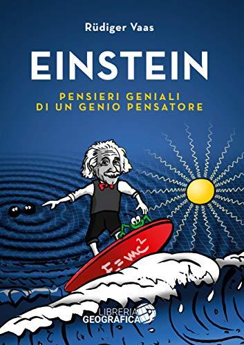 Einstein. Pensieri geniali di un genio pensatore