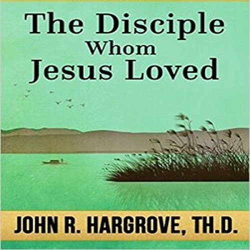 The Disciple Whom Jesus Loved: Course Eight audiobook cover art