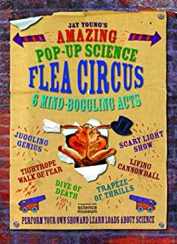 The Amazing Pop-Up Science Flea Circus: 6 Mind-Boggling Acts