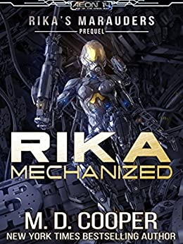 Rika Mechanized: A Rika Prequel (Aeon 14: Rika's Marauders Book 0) by [M. D. Cooper]