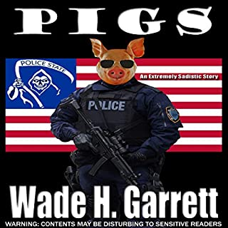 Pigs: An Extreme Horror Novella                   By:                                                                                                                                 Wade H. Garrett                               Narrated by:                                                                                                                                 Tom Beyer                      Length: 3 hrs and 16 mins     5 ratings     Overall 4.4