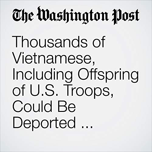 Thousands of Vietnamese, Including Offspring of U.S. Troops, Could Be Deported Under Tough Trump Policy copertina
