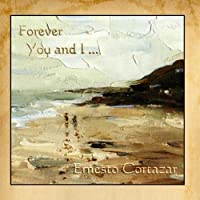 Forever You And I by Ernesto Cortazar