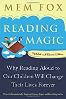 Reading Magic: Why Reading Aloud to Our Children Will Change Their Lives Forever