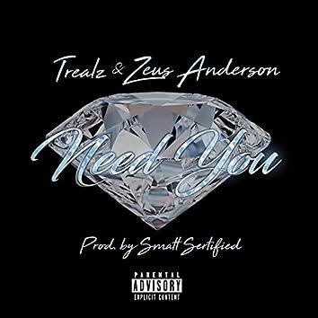 Need You (feat. Trealz & Zeus Anderson)