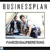 Businessplan Vorlage - Existenzgründung Fahrzeugaufbereitung / SMART-Repair Start-Up professionell...