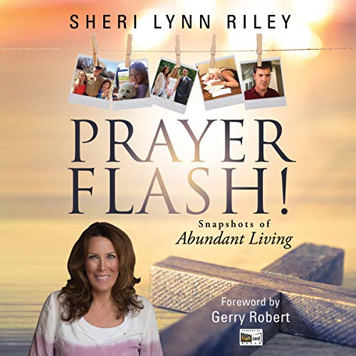 Prayer Flash!     Snapshots of Abundant Living              By:                                                                                                                                 Sheri Lynn Riley                               Narrated by:                                                                                                                                 Sheri Lynn Riley                      Length: 5 hrs and 8 mins     Not rated yet     Overall 0.0