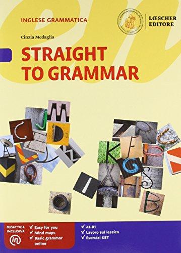 Straight to grammar. Per la Scuola media. Con ebook. Con espansione online