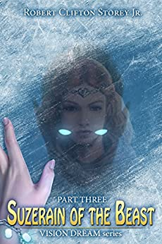 Suzerain of the Beast (Vision Dream Series Book 3) by [Robert Clifton Storey Jr]