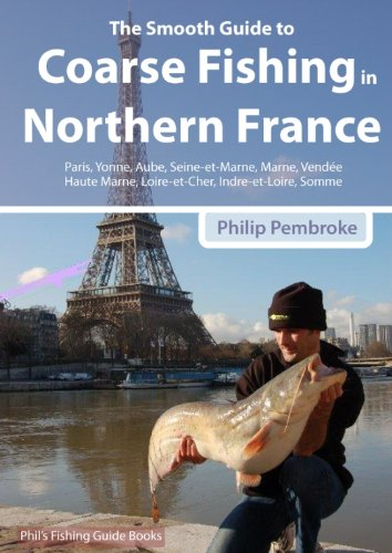 The Smooth Guide to Coarse Fishing in Northern France (Phil's Fishing Guide Books Book 7)