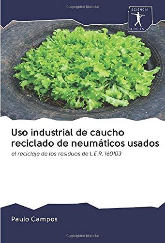 Uso industrial de caucho reciclado de neumáticos usados: el reciclaje de los residuos de L.E.R. 160103