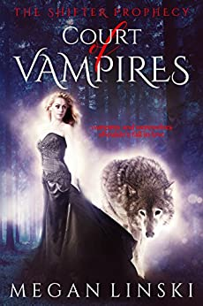 Court of Vampires (The Shifter Prophecy Book 1) by [Megan Linski]