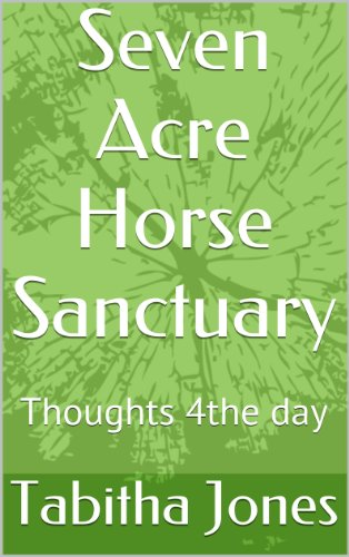 Seven Acre Horse Sanctuary: Thoughts 4the day (English Edition)