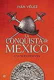 La conquista de México: Una nueva España...