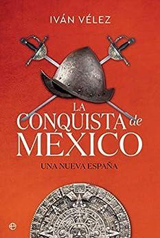 Book's Cover of La conquista de México: Una nueva España (Historia) Versión Kindle