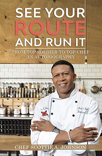 See Your Route and Run It: From Top Soldier to Top Chef: An Autobiography + Bonus Cookbook (English Edition)