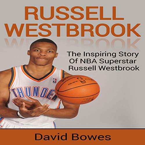 Russell Westbrook: The Inspiring Story of NBA Superstar Russell Westbrook Audiobook By David Bowes cover art