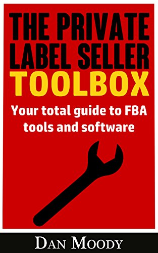 The Private Label Seller Toolbox - No Affiliate Links! Reviews, Breakdowns and Comparisons of All the Tools and Software you Need: Your total guide to ... Label University Book 3) (English Edition)
