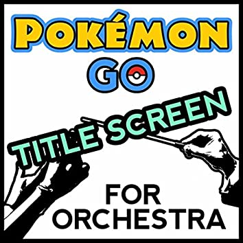"""Pokemon Title Screen (From """"Pokemon Go"""") [For Orchestra Cover Song]"""