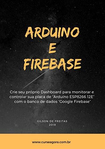 """ARDUINO E FIREBASE: Crie seu próprio Dashboard para monitorar e controlar sua placa de """"Arduino ESP8266 12E"""" com o banco de dados """"Google Firebase"""""""
