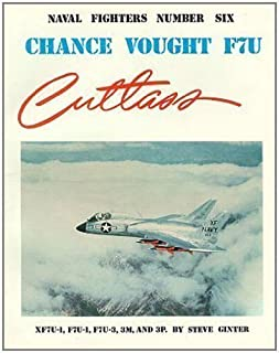 Chance Vought F7U Cutlass: XF7U-1, F7U-1, F7U-3, 3M, and 3P (Naval Fighters) by Ginter, Steve (1982)