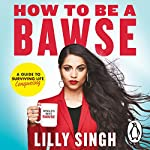 How to Be a Bawse     A Guide to Conquering Life              Written by:                                                                                                                                 Lilly Singh                               Narrated by:                                                                                                                                 Lilly Singh                      Length: 6 hrs and 18 mins     63 ratings     Overall 4.6