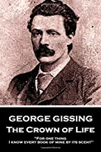 George Gissing - The Crown of Life: For one thing, I know every book of mine by its scent