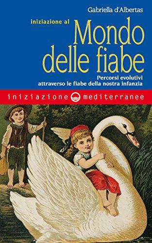 Iniziazione al mondo delle fiabe: Percorsi evolutivi attraverso le fiabe della nostra infanzia (Italian Edition)