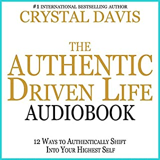 The Authentic Driven Life: 12 Ways to Authentically Shift into Your Highest Self cover art
