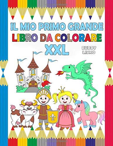 Il Mio Primo Grande Libro Da Colorare XXL: Un grande e grosso libro da colorare per ragazzi e ragazze dai 2 ai 4 anni