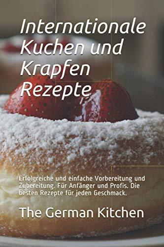 Internationale Kuchen und Krapfen Rezepte: Erfolgreiche und einfache Vorbereitung und Zubereitung. Für Anfänger und Profis. Die besten Rezepte für jeden Geschmack.