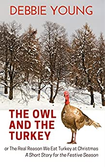 The Owl and The Turkey: The Real Reason We Eat Turkey At Christmas by [Debbie Young]