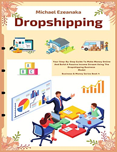 Dropshipping: Your Step-By-Step Guide To Make Money Online And Build A...