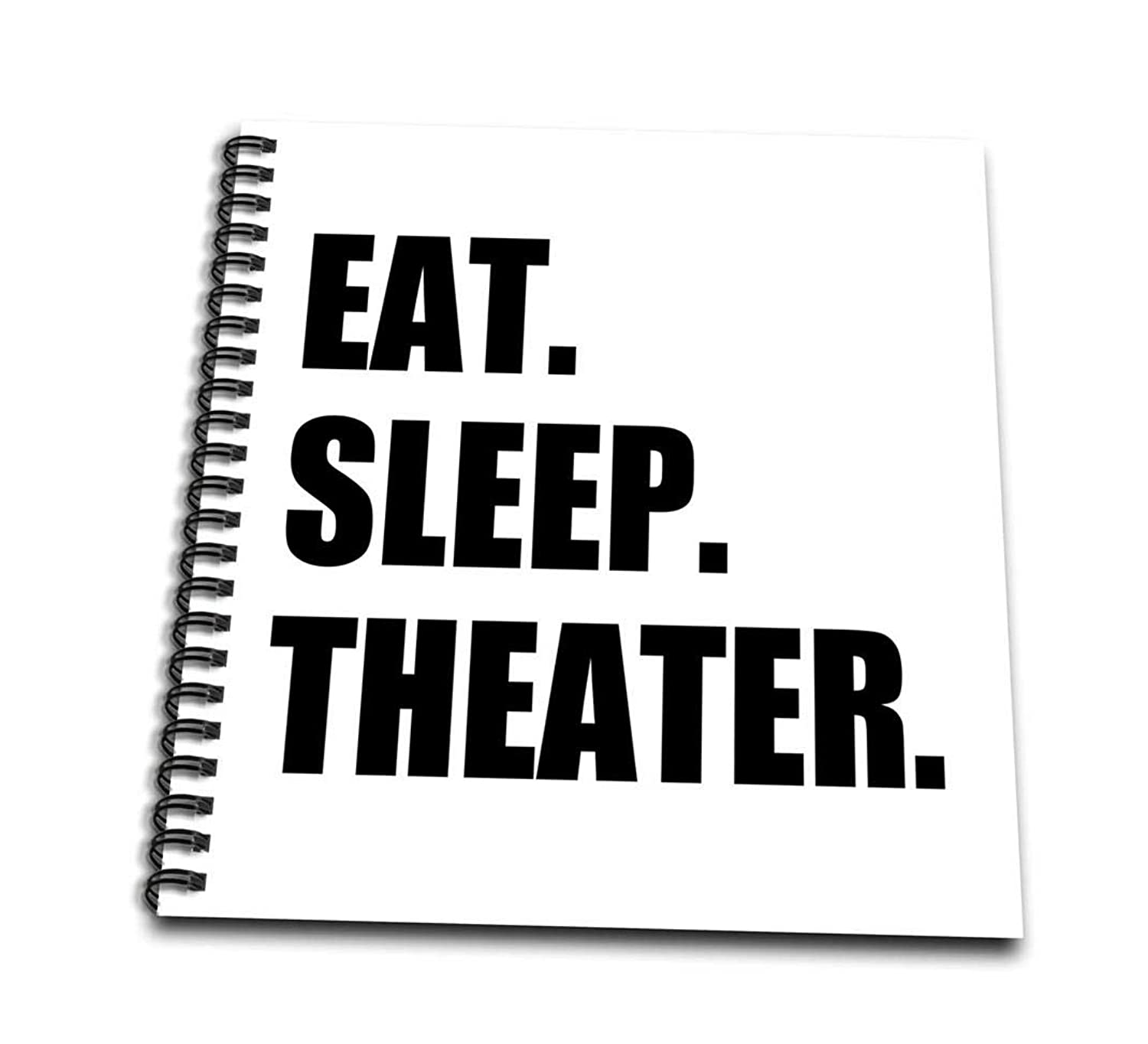 3dRose db_180450_1 Eat Sleep Theater-Black Text-Drama Club Addict-Actor Play Acting-Drawing Book, 8 by 8-Inch