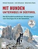 Mit Hunden unterwegs in Südtirol: Die hundefreundlichsten Wanderungen vom Vinschgau bis in die Dolomiten - Melanie Marmsaler