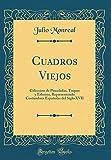 Cuadros Viejos: Coleccion de Pinceladas, Toques y Esbozos, Representando Costumbres Españolas del Siglo XVII (Classic Reprint)