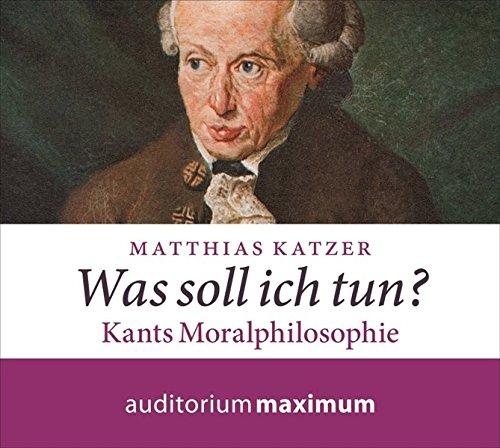 Was soll ich tun?: Kants Moralphilosophie