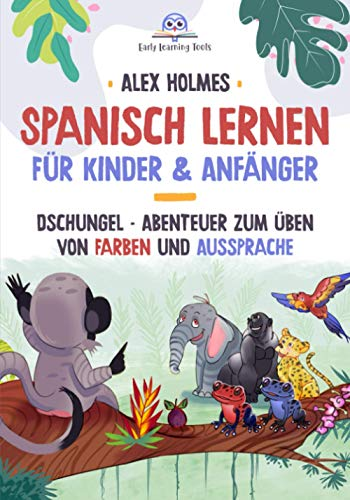 Spanisch Lernen für Kinder & Anfänger: Dschungel-Abenteuer zum Üben von Farben und Aussprache (Frühe Leser Kinder und Anfänger Spanisch mit Sony, Band 1)