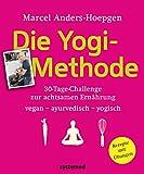 Die Yogi-Methode: 30-Tage-Challenge zur achtsamen Ernährung - vegan - vegetarisch - ayurvedisch