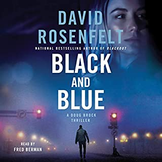 Black and Blue     A Doug Brock Thriller, Book 3              Written by:                                                                                                                                 David Rosenfelt                               Narrated by:                                                                                                                                 Fred Berman                      Length: 6 hrs and 22 mins     1 rating     Overall 5.0