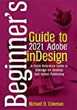 Beginner's Guide to 2021 Adobe InDesign: A Quick Reference Guide to InDesign for Desktop and Online Publishing (English Edition)