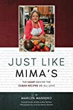 Just Like Mima s: The Heart Behind the Cuban Recipes We All Love