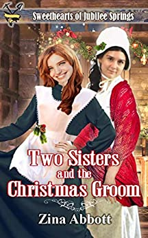 Two Sisters and the Christmas Groom (Sweethearts of Jubilee Springs) by [Zina Abbott, Sweet Americana]