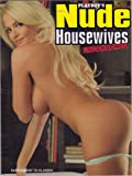 Playboy's Nude Housewives Uncensored Magazine 2009 (Supplement To Playboy. Get ready to see for yourself that the world's hottest women are not always sexy models-but real girls next door!)